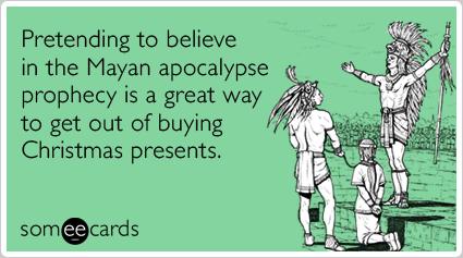 mayan-apocalypse-prophecy-holiday-gifts-christmas-season-ecards-someecardsa